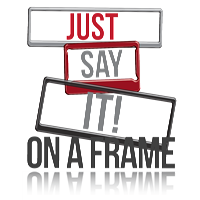 Just Say It On A Frame